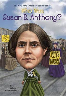 Who Was Susan B. Anthony? by Pam Pollack