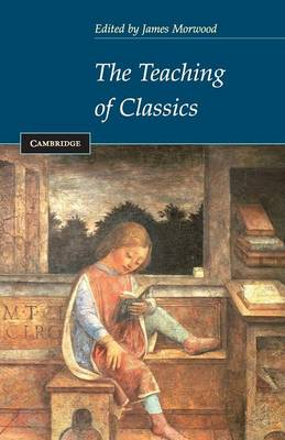 The Teaching of Classics by James Morwood