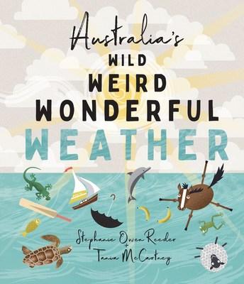 Australia's Wild Weird Wonderful Weather by Stephanie Owen Reeder