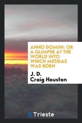 Anno Domini by J D Craig Houston