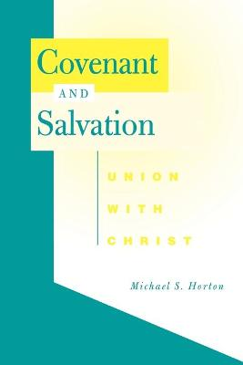 Covenant and Salvation by Michael S. Horton