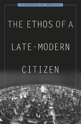 Ethos of a Late-Modern Citizen book