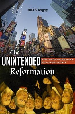 The Unintended Reformation by Brad S. Gregory