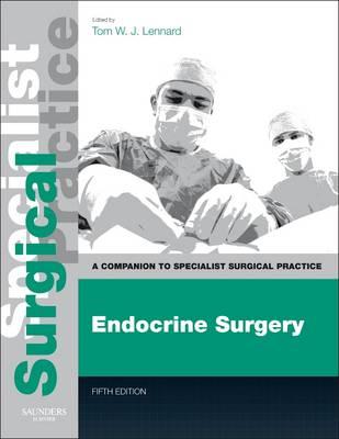 Endocrine Surgery - Print and E-Book by Thomas W. J. Lennard