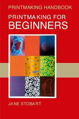 Printmaking for Beginners by Jane Stobart