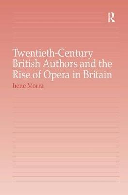 Twentieth-Century British Authors and the Rise of Opera in Britain book