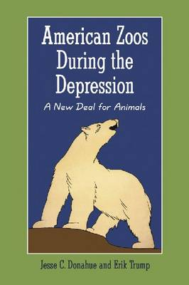 American Zoos During the Depression by Jesse Donahue