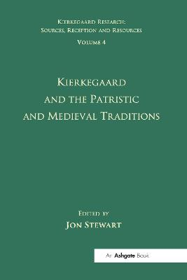 Volume 4: Kierkegaard and the Patristic and Medieval Traditions by Jon Stewart