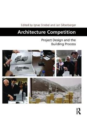 Architecture Competition: Project Design and the Building Process by Ignaz Strebel