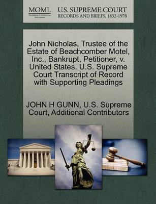 John Nicholas, Trustee of the Estate of Beachcomber Motel, Inc., Bankrupt, Petitioner, V. United States. U.S. Supreme Court Transcript of Record with Supporting Pleadings by John H Gunn