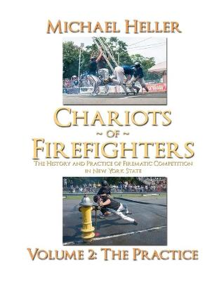 Chariots of Firefighters: Volume II: The Practice, The History and Practice of Firematic Competition in New York State - (B&W Version) by Michael Heller