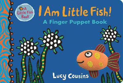I Am Little Fish! A Finger Puppet Book by Lucy Cousins