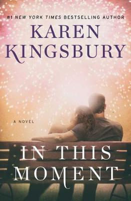 In This Moment: A Novel by Karen Kingsbury