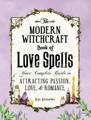 The Modern Witchcraft Book of Love Spells by Skye Alexander