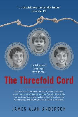 The Threefold Cord by James Alan Anderson