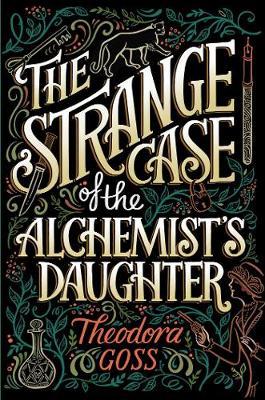 The Strange Case of the Alchemist's Daughter by Theodora Goss