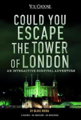 Could You Escape the Tower of London by Blake Hoena