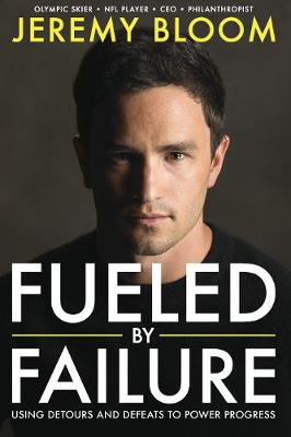 Fueled By Failure by Jeremy Bloom