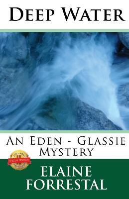 Deep Water: An Eden-Glassie Mystery by Elaine Forrestal