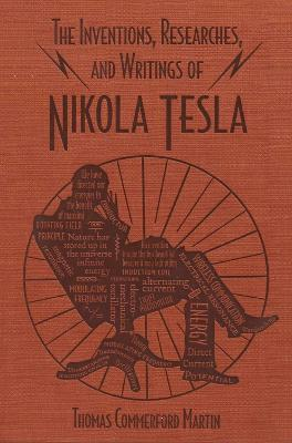 The Inventions, Researches, and Writings of Nikola Tesla by Thomas Commerford Martin