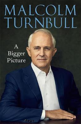 A Bigger Picture by Malcolm Turnbull