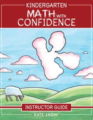Kindergarten Math With Confidence Instructor Guide by Kate Snow