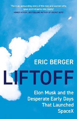Liftoff: Elon Musk and the Desperate Early Days That Launched SpaceX by Eric Berger