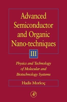 Advanced Semiconductor and Organic Nano-Techniques Part III by Hadis Morkoc