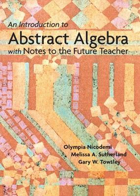 Introduction to Abstract Algebra with Notes to the Future Teacher book