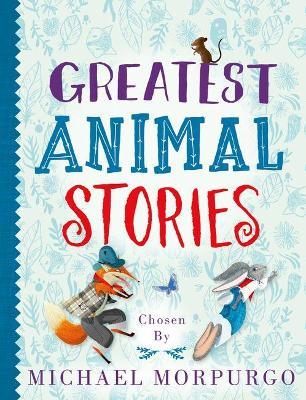 Greatest Animal Stories, chosen by Michael Morpurgo book
