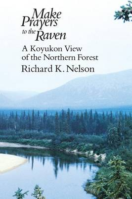 Make Prayers to the Raven by Richard K. Nelson
