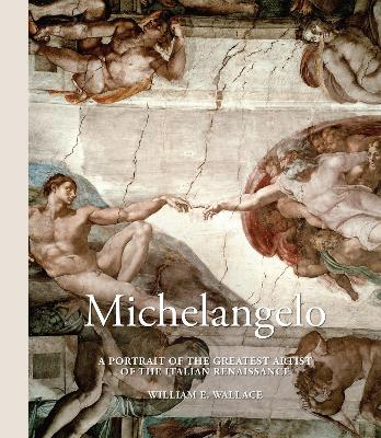 Michelangelo: A Portrait of the Greatest Artist of the Italian Renaissance by William E. Wallace