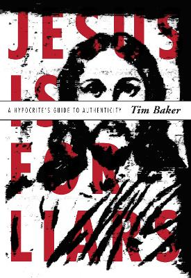 Jesus Is for Liars by Tim Baker