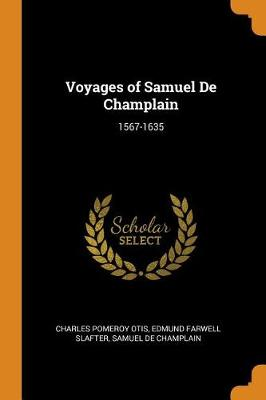 Voyages of Samuel de Champlain: 1567-1635 by Charles Pomeroy Otis