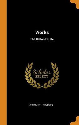 Works: The Belton Estate by Anthony Trollope