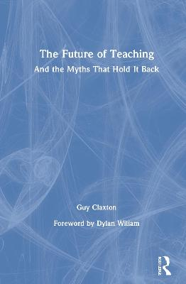 The Future of Teaching: And the Myths That Hold It Back book