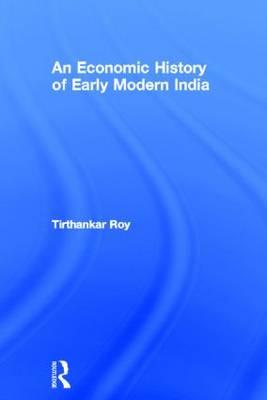 Economic History of Early Modern India by Tirthankar Roy