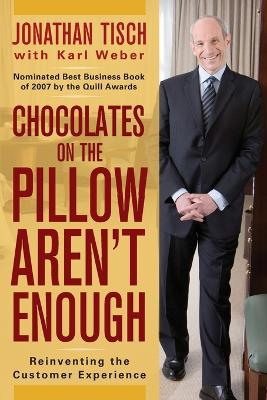 Chocolates on the Pillow Aren't Enough by Jonathan M. Tisch