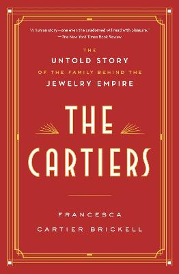 The Cartiers: The Untold Story of the Family Behind the Jewelry Empire by Francesca Cartier Brickell