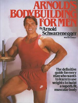 Arnold's Bodybuilding for Men by Arnold Schwarzenegger