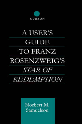 User's Guide to Franz Rosenzweig's Star of Redemption by Norbert M. Samuelson