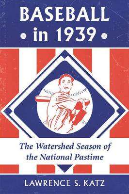 Baseball in 1939 by Lawrence Katz
