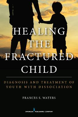 Healing the Fractured Child by Frances S. Waters