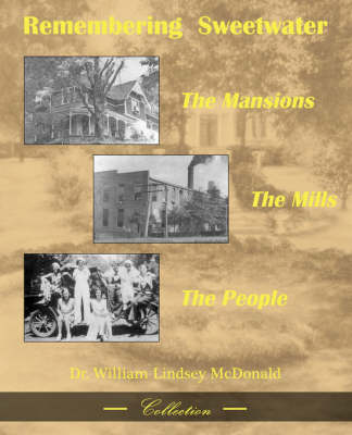 Remembering Sweetwater - The Mansions, the Mills, the People by William L McDonald