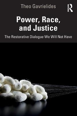 Power, Race, and Justice: The Restorative Dialogue We Will Not Have by Theo Gavrielides