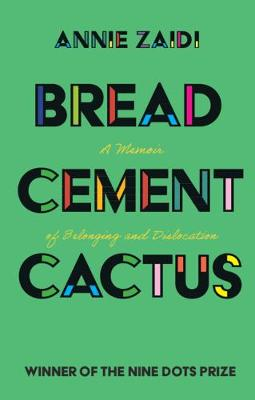 Bread, Cement, Cactus: A Memoir of Belonging and Dislocation by Annie Zaidi