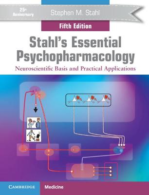 Stahl's Essential Psychopharmacology: Neuroscientific Basis and Practical Applications book