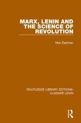 Marx, Lenin and the Science of Revolution by Max Eastman