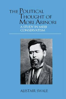 The Political Thought of Mori Arinori by Alistair Swale