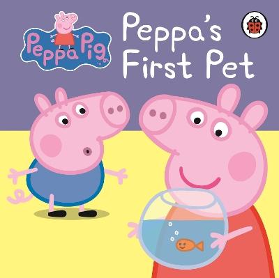 Peppa Pig: Peppa's First Pet: My First Storybook by Peppa Pig
